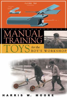 Manual Training Toys for the Boy's Workshop  N/A 9781933502250 Front Cover