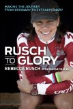 Rusch to Glory Adventure, Risk and Triumph on the Path Less Traveled  2014 edition cover