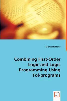 Combining First-order Logic and Logic Programming Using Fol-programs:   2008 edition cover