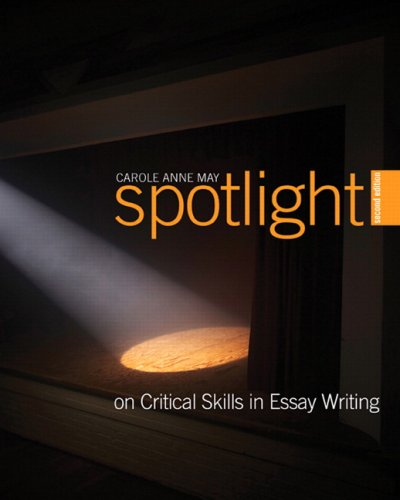 Spotlight on Critical Skills in Essay Writing  2nd 2010 9780135029251 Front Cover