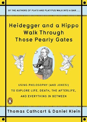 Heidegger and a Hippo Walk Through Those Pearly Gates Using Philosophy (And Jokes!) to Explore Life, Death, the Afterlife, and Everything in Between  2011 edition cover