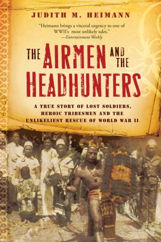 Airmen and the Headhunters A True Story of Lost Soldiers, Heroic Tribesmen and the Unlikeliest Rescue of World War II  2008 edition cover