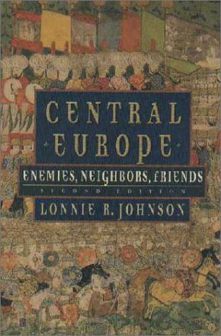 Central Europe Enemies, Neighbors, Friends 2nd 2002 (Revised) 9780195148251 Front Cover