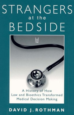 Strangers at the Bedside A History of How Law and Bioethics Transformed Medical Decision Making 2nd 2003 edition cover