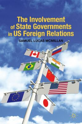 Involvement of State Governments in US Foreign Relations   2012 9780230113251 Front Cover