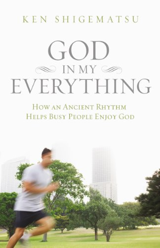 God in My Everything How an Ancient Rhythm Helps Busy People Enjoy God  2013 9780310499251 Front Cover