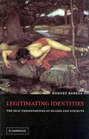 Legitimating Identities The Self-Presentations of Rulers and Subjects  2001 edition cover