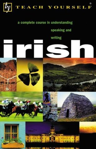 Teach Yourself Irish A Complete Course in Understanding, Speaking and Writing 2nd 2003 9780658021251 Front Cover