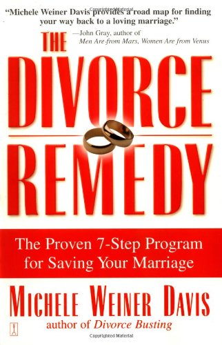 Divorce Remedy The Proven 7-Step Program for Saving Your Marriage  2001 9780684873251 Front Cover