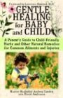 Gentle Healing for Baby and Child A Parent's Guide to Child-Friendly Herbs and Other Natural Remedies for Common Ailments and Injuries  2003 9780743497251 Front Cover