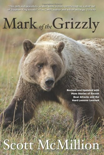 Mark of the Grizzly Revised and Updated with More Stories of Recent Bear Attacks and the Hard Lessons Learned 2nd 2012 edition cover