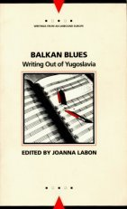 Balkan Blues Writing Out of Yugoslavia N/A edition cover