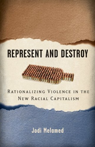 Represent and Destroy Rationalizing Violence in the New Racial Capitalism  2011 edition cover