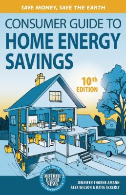 Consumer Guide to Home Energy Savings Save Money, Save the Earth 10th 2012 edition cover
