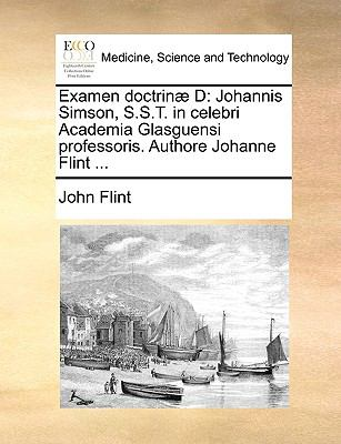 Examen Doctrinæ D : Johannis Simson, S. S. T. in celebri Academia Glasguensi professoris. Authore Johanne Flint ... N/A edition cover