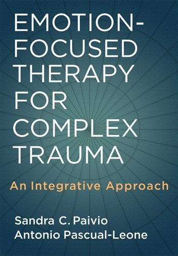 Emotion-Focused Therapy for Complex Trauma An Integrative Approach  2010 edition cover