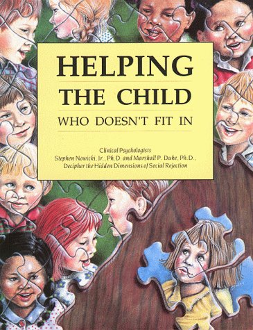 Helping the Child Who Doesn't Fit In Clinical Psychologists Decipher the Hidden Dimensions of Social Rejection  1992 edition cover