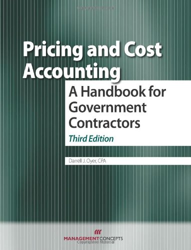 Pricing and Cost Accounting A Handbook for Government Contractors 3rd 2011 9781567263251 Front Cover