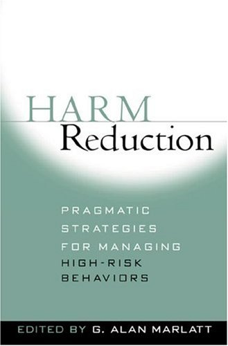 Harm Reduction Pragmatic Strategies for Managing High-Risk Behaviors  2002 edition cover