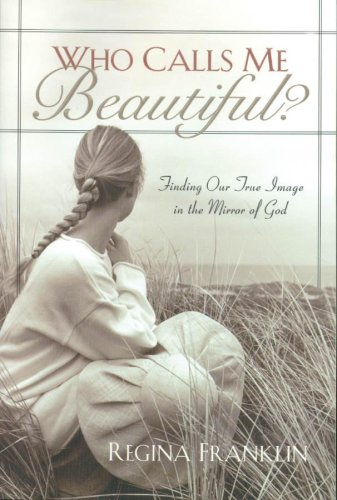 Who Calls Me Beautiful? Finding Our True Image in the Mirror of God  2004 edition cover