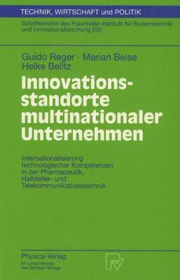 Innovationsstandorte Multinationaler Unternehmen Internationalisierung Technologischer Kompetenzen in der Pharmazeutik, Halbleiter- Und Telekommunikationstechnik  1999 9783790812251 Front Cover