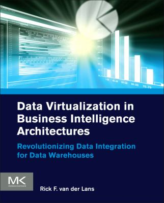 Data Virtualization for Business Intelligence Systems Revolutionizing Data Integration for Data Warehouses  2012 9780123944252 Front Cover