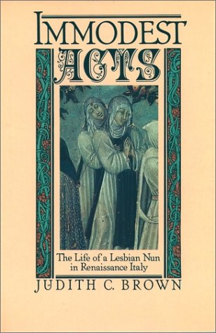 Immodest Acts The Life of a Lesbian Nun in Renaissance Italy  1986 edition cover