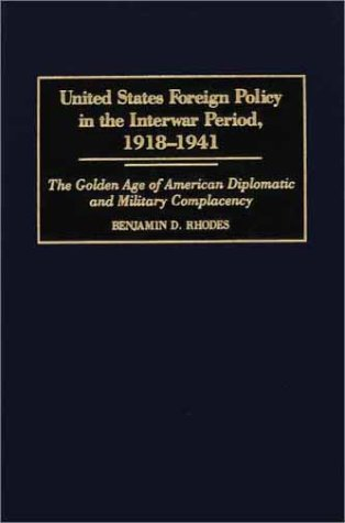 United States Foreign Policy in the Interwar Period, 1918-1941 The Golden Age of American Diplomatic and Military Complacency  2001 9780275948252 Front Cover