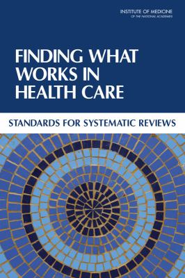 Finding What Works in Health Care Standards for Systematic Reviews  2011 edition cover