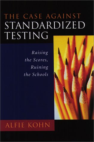 Case Against Standardized Testing Raising the Scores, Ruining the Schools  2000 edition cover