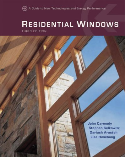 Residential Windows A Guide to New Techonologies and Energy Performance 3rd 2007 edition cover