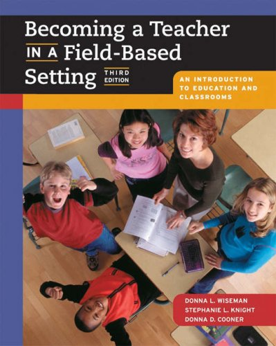 Becoming a Teacher in a Field-Based Setting An Introduction to Education and Classrooms 3rd 2005 (Revised) edition cover