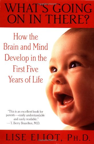 What's Going on in There? How the Brain and Mind Develop in the First Five Years of Life  2000 9780553378252 Front Cover