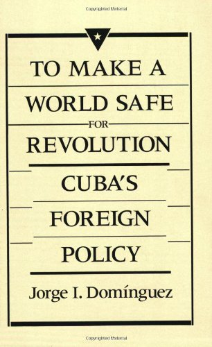 To Make a World Safe for Revolution Cuba's Foreign Policy  1989 edition cover