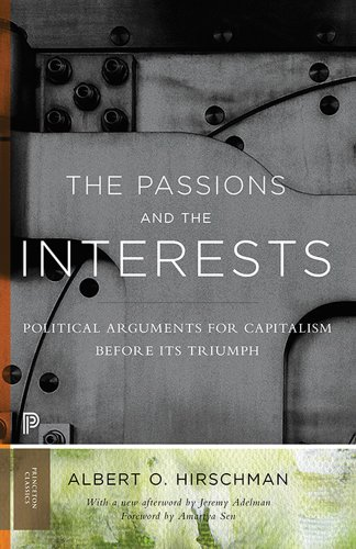 Passions and the Interests Political Arguments for Capitalism Before Its Triumph  1977 (Revised) 9780691160252 Front Cover