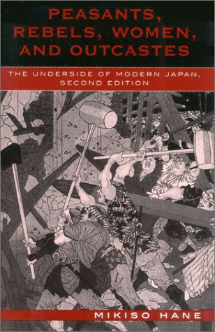 Peasants, Rebels, Women, and Outcastes The Underside of Modern Japan 2nd 2003 edition cover