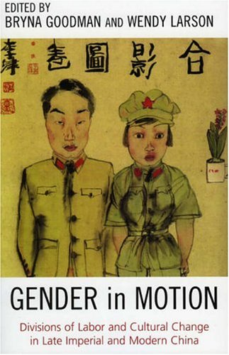 Gender in Motion Divisions of Labor and Cultural Change in Late Imperial and Modern China  2004 edition cover