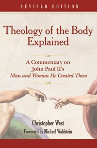 Theology of the Body Explained A Commentary on John Paul II's Man and Woman He Created Them 2nd 2007 (Revised) edition cover