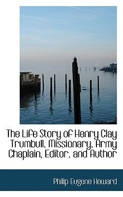 Life Story of Henry Clay Trumbull, Missionary, Army Chaplain, Editor, and Author  N/A 9781116716252 Front Cover