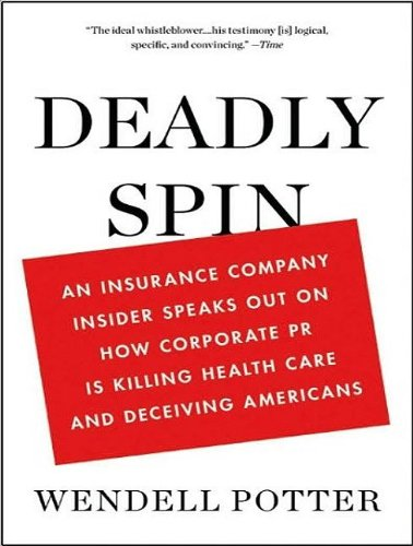 Deadly Spin: An Insurance Company Insider Speaks Out on How Corporate Pr Is Killing Health Care and Deceiving Americans  2010 edition cover
