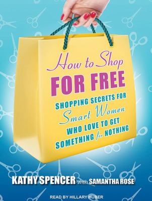 How to Shop for Free: Shopping Secrets for Smart Women Who Love to Get Something for Nothing  2012 edition cover
