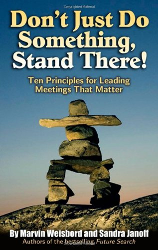 Don't Just Do Something, Stand There! Ten Principles for Leading Meetings That Matter  2007 edition cover