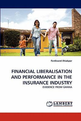 Financial Liberalisation and Performance in the Insurance Industry N/A 9783843359252 Front Cover