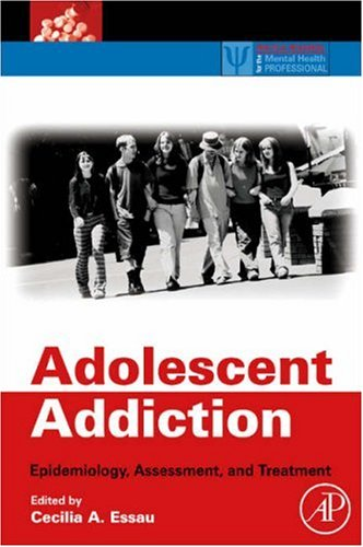Adolescent Addiction Epidemiology, Assessment, and Treatment  2008 edition cover