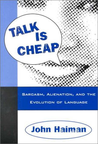 Talk Is Cheap Sarcasm, Alienation, and the Evolution of Language  1998 9780195115253 Front Cover