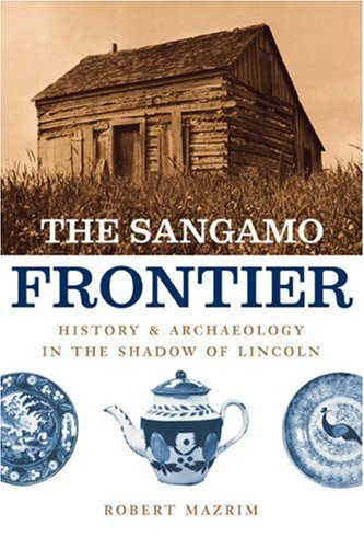 Sangamo Frontier History and Archaeology in the Shadow of Lincoln  2007 edition cover