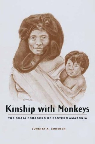 Kinship with Monkeys The Guaj� Foragers of Eastern Amazonia  2003 edition cover