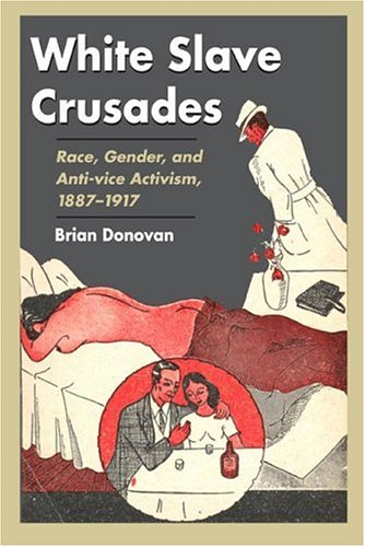 White Slave Crusades Race, Gender, and Anti-Vice Activism, 1887-1917  2005 edition cover