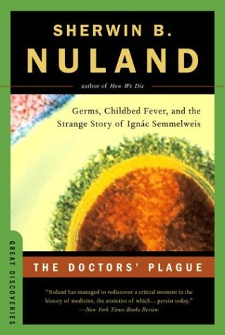 Doctors' Plague Germs, Childbed Fever, and the Strange Story of Ign�c Semmelweis  2004 edition cover