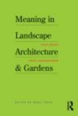 Meaning in Landscape Architecture and Gardens   2011 edition cover
